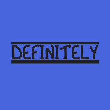 DEFINITELY - Bold Statement in Underlined Black Text by suzetteransome