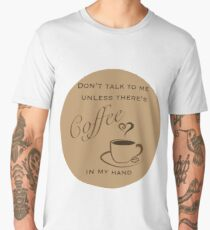 Don't Talk to Me Unless There's coffee in my hand  Men's Premium T-Shirt