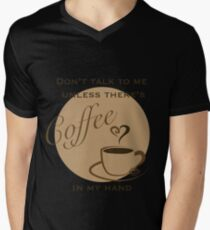 Don't Talk to me Unless There's Coffee in my Hand - 2 Mens V-Neck T-Shirt