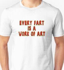 Every Fart is a Work of Art Unisex T-Shirt