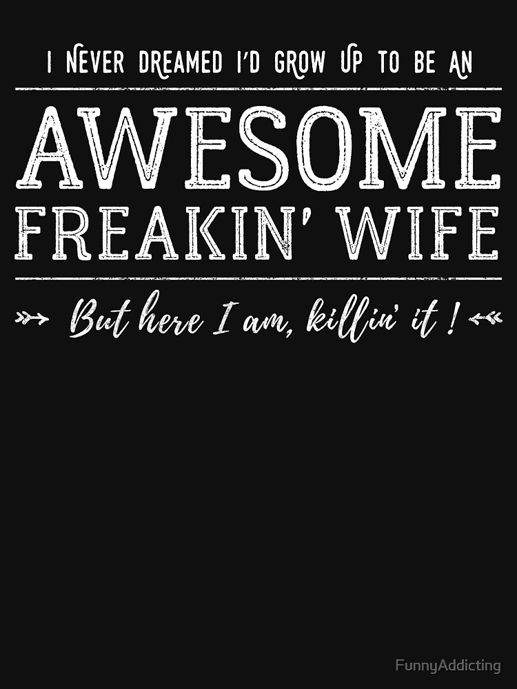 Awesome Freakin Wife Shirt by FunnyAddicting