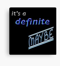 It's a Definite Maybe - Humorous Saying Canvas Print