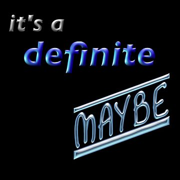 It's a Definite Maybe - Humorous Saying by suzetteransome