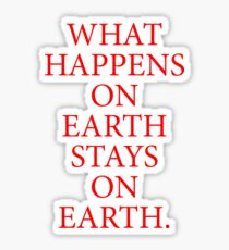 What Happens On Earth Stays On Earth. Sticker
