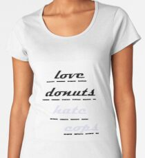 love donuts hate cops Women's Premium T-Shirt