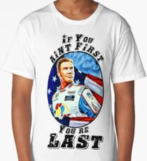 If you aint first, youre last Long T-Shirt