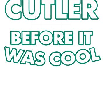 I Hated Cutler Before It Was Cool by rivanShop