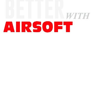 Life Is Better With Airsoft by icaShop