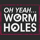 Oh yeah... Worm Holes by 82bitstudios