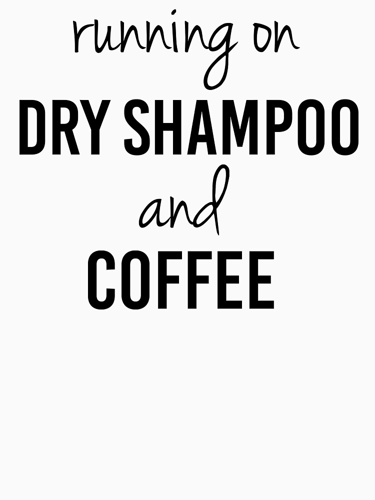 """Funny """"Running on Dry Shampoo and Coffee"""" by DSweethearts"""