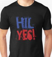 Hil Yes - Hillary Clinton President  Unisex T-Shirt
