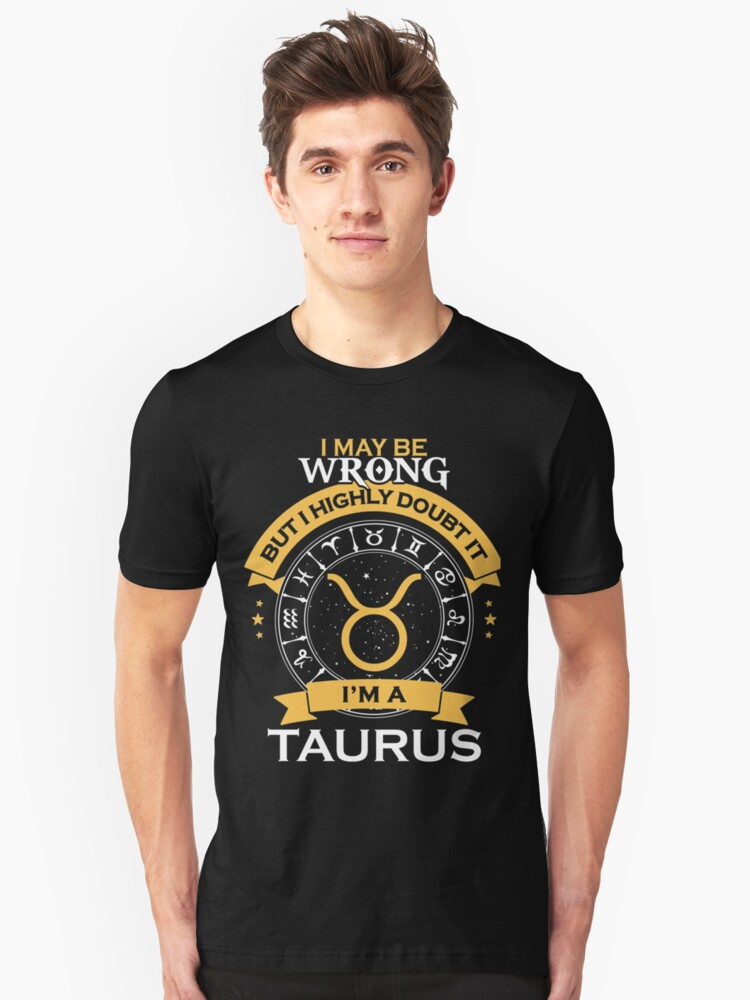 I may be wrong but i highly doubt it. I am a Taurus - Best Design Unisex T-Shirt Front