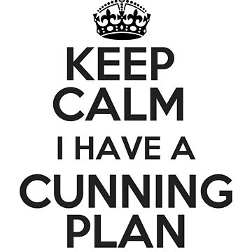 Keep Calm - I Have A Cunning Plan by Art-of-Comedy
