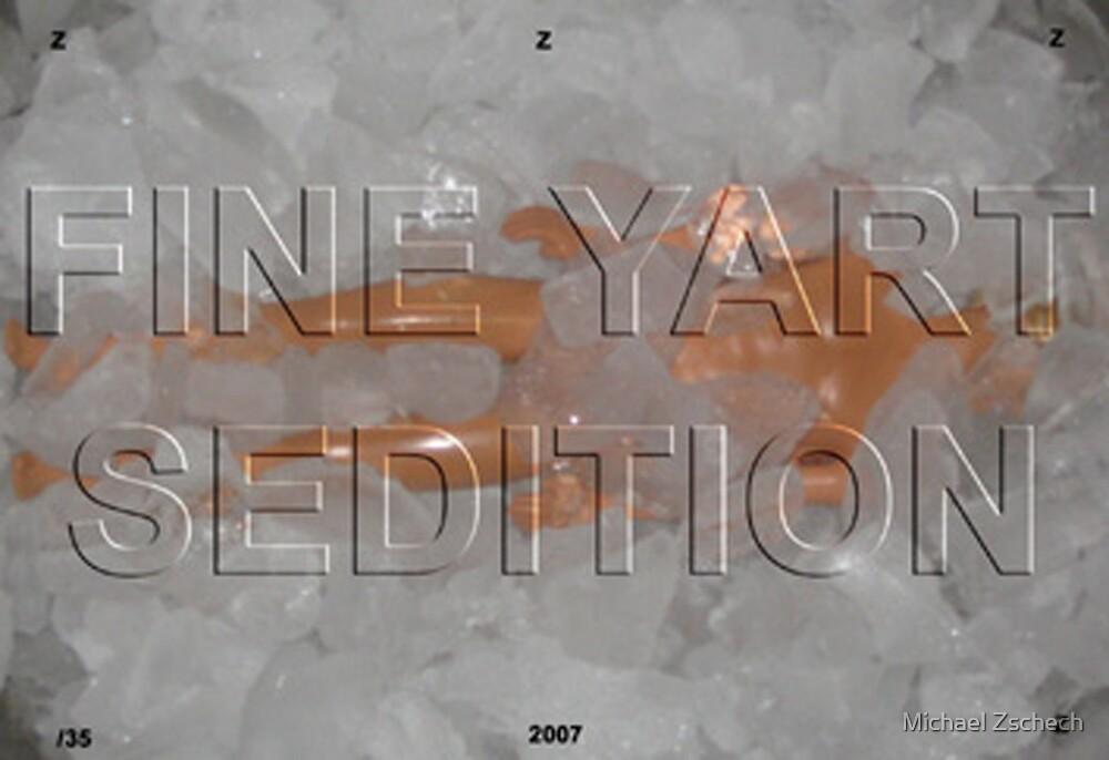 Fine Yart Sedition by Michael Zschech