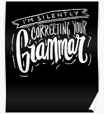 I'm Silently Correcting Your Grammer - Funny Humor  Poster