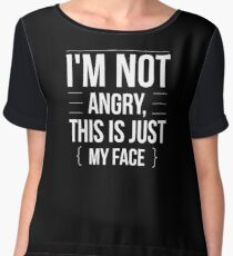I'm Not Angry - This is Just My Face - Funny Humor  Chiffon Top