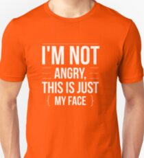 I'm Not Angry - This is Just My Face - Funny Humor  Unisex T-Shirt