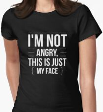 I'm Not Angry - This is Just My Face - Funny Humor  Womens Fitted T-Shirt