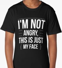 I'm Not Angry - This is Just My Face - Funny Humor  Long T-Shirt