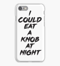I could eat a knob at night iPhone Case/Skin
