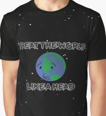 Treat The World Like A Head Graphic T-Shirt