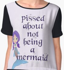 Pissed About Not Being A Mermaid Chiffon Top