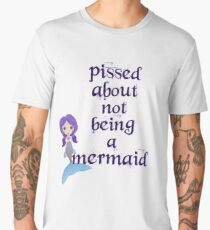 Pissed About Not Being A Mermaid Men's Premium T-Shirt