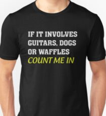 If it involves Guitars, Dogs or Waffles Count Me In - Funny  T-Shirt