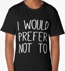 I would prefer not to - funny humor saying quote Long T-Shirt