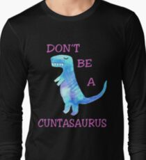 Don't be a Cuntasaurus T shirt Funny Dinosaur Gift for Girl, Woman, Lady Long Sleeve T-Shirt