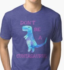 Don't be a Cuntasaurus T shirt Funny Dinosaur Gift for Girl, Woman, Lady Tri-blend T-Shirt