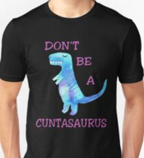 Don't be a Cuntasaurus T shirt Funny Dinosaur Gift for Girl, Woman, Lady Unisex T-Shirt