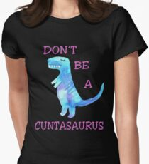 Don't be a Cuntasaurus T shirt Funny Dinosaur Gift for Girl, Woman, Lady T-Shirt