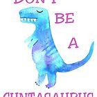 Don't be a Cuntasaurus T shirt Funny Dinosaur Gift for Girl, Woman, Lady by JoshepArt