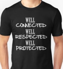 Well Connected Well Respected Well Protected Unisex T-Shirt