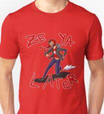 Ze Ya Later! Unisex T-Shirt