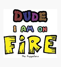Dude I am on Fire Photographic Print