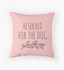 Reserved for the dog pink Throw Pillow