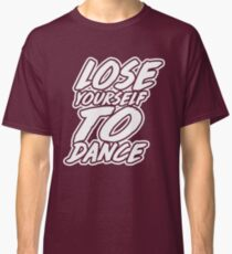 Lose Yourself To Dance Classic T-Shirt
