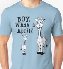Boy, What A April - Funny and Witty April the Giraffe Pun  Unisex T-Shirt