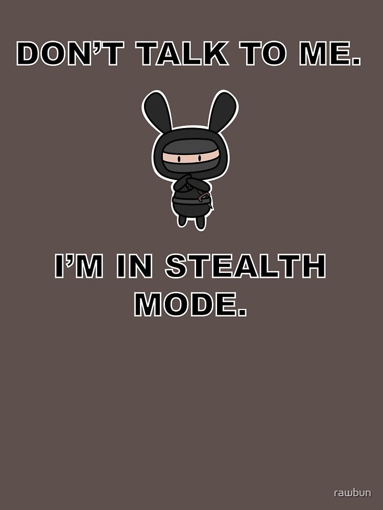 Don't talk to me for I am Ninja by rawbun