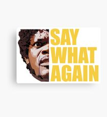 SAY WHAT AGAIN funny agry dangerous burger movie Canvas Print
