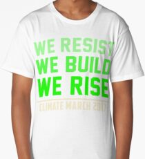 We resist We build We rise, People's Climate March Tees Long T-Shirt