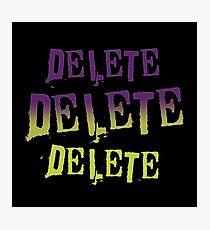 Delete Delete Delete Photographic Print