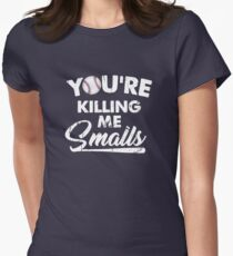 You're Killing Me Smalls Womens Fitted T-Shirt