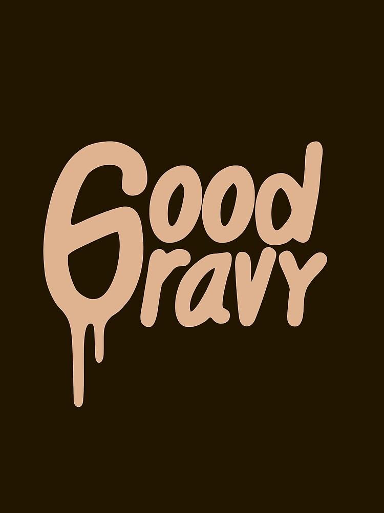 Good Gravy by VoodooSoup