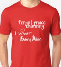 Forget Prince Charming, I want Barry Allen Unisex T-Shirt