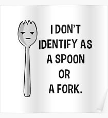 I Don't Identify As a Spoon Or a Fork  Poster