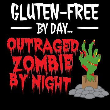 Gluten-Free By Day. Outraged Zombie By Night by lol-tshirts