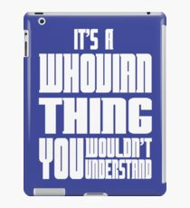 It's A Whovian Thing You Wouldn't Understand iPad Case/Skin